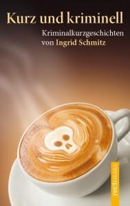kurz und kriminell_Ingrid Schmitz